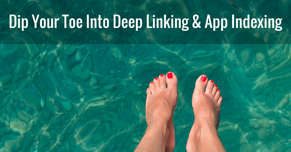 Dip your Toe Into Deep Linking and App Indexing
