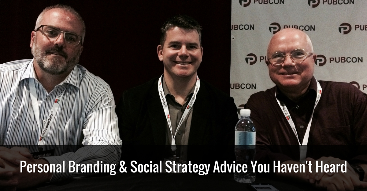 Personal Branding & Social Strategy Advice You HAVEN'T Heard, Live from #Pubcon