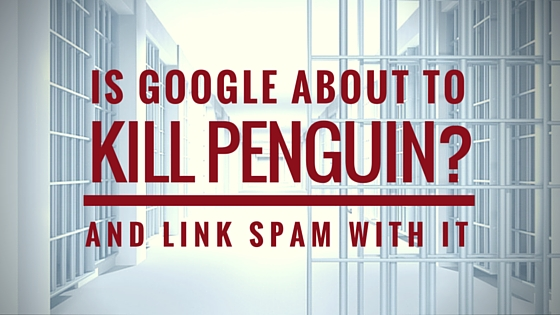 Is Google about to kill Penguin?