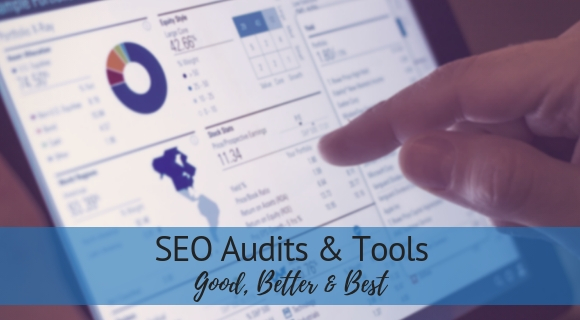 SEO Audits & Tools - Good, Better & Best