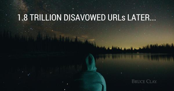 1.8 trillion disavowed URLs later
