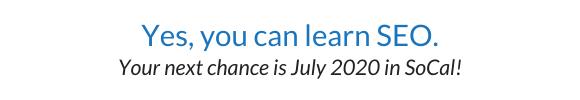Next SEO class dates: July 2020.